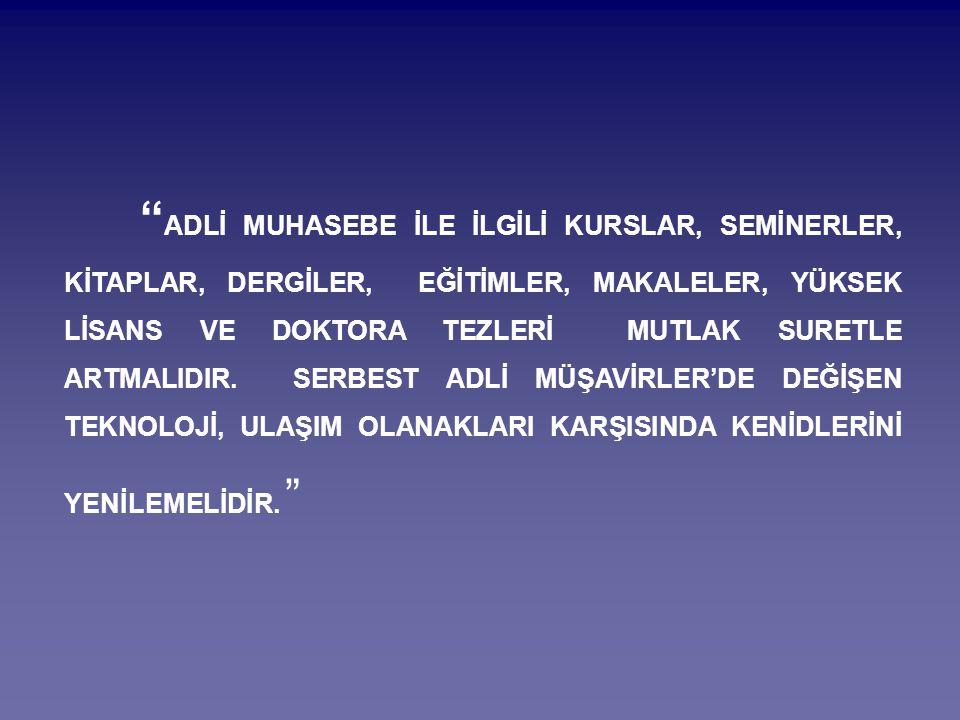 """"""" ADLİ MUHASEBE İLE İLGİLİ KURSLAR, SEMİNERLER, KİTAPLAR, DERGİLER, EĞİTİMLER, MAKALELER, YÜKSEK LİSANS VE DOKTORA TEZLERİ MUTLAK SURETLE ARTMALIDIR."""