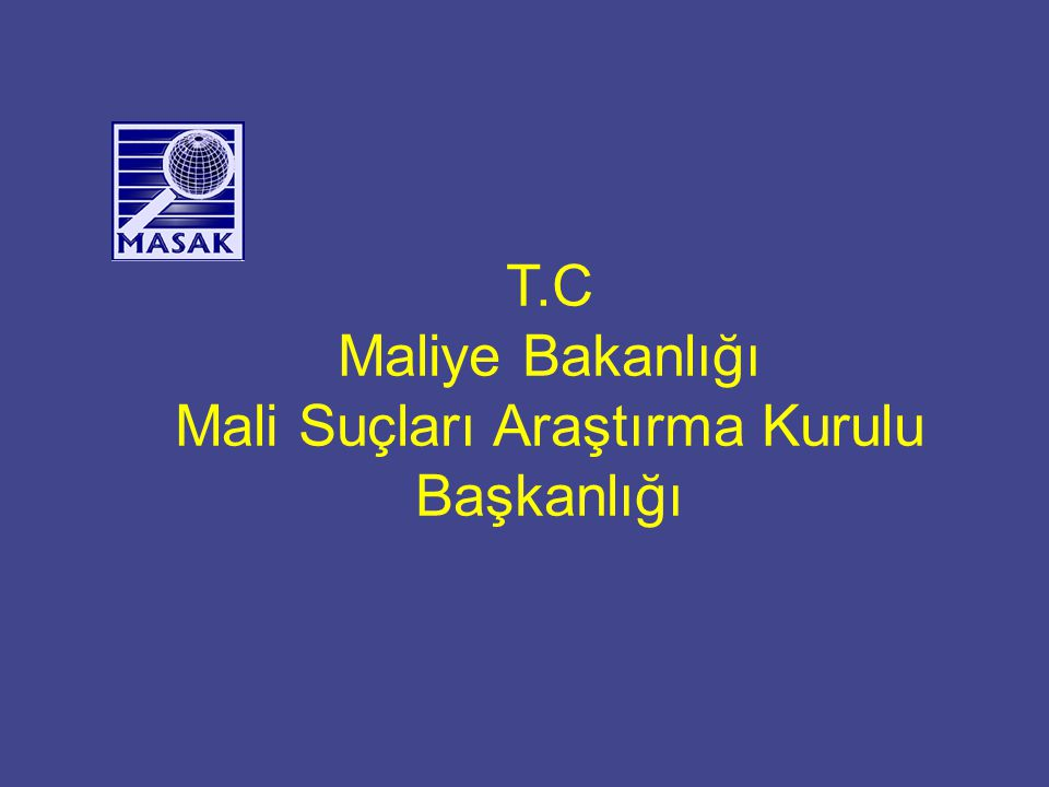 İçerik Kuruluş Maliye teşkilatı içindeki yeri MASAK organizasyon yapısı Fonksiyonları FATF ve FATF Değerlendirmesi Yeni Kanun Tasarısı