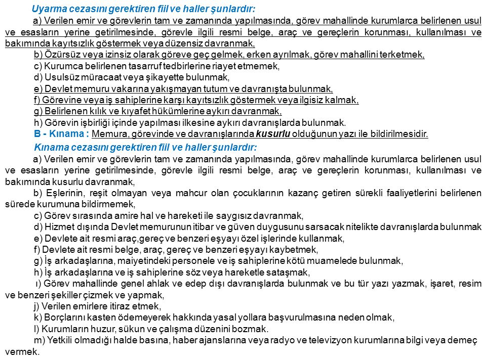 Uyarma cezasını gerektiren fiil ve haller şunlardır: a) Verilen emir ve görevlerin tam ve zamanında yapılmasında, görev mahallinde kurumlarca belirlen