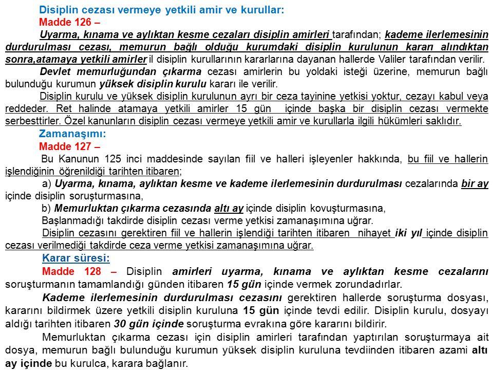 Disiplin cezası vermeye yetkili amir ve kurullar: Madde 126 – Uyarma, kınama ve aylıktan kesme cezaları disiplin amirleri tarafından; kademe ilerlemes