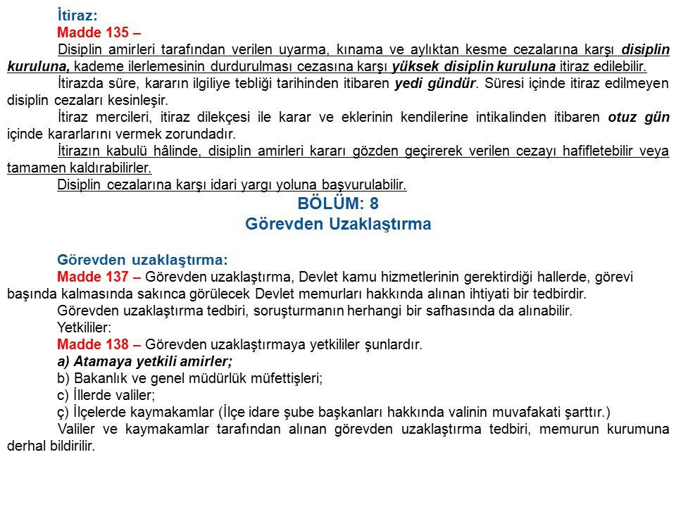 İtiraz: Madde 135 – Disiplin amirleri tarafından verilen uyarma, kınama ve aylıktan kesme cezalarına karşı disiplin kuruluna, kademe ilerlemesinin dur