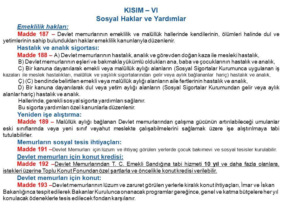 KISIM – VI Sosyal Haklar ve Yardımlar Emeklilik hakları: Madde 187 – Devlet memurlarının emeklilik ve malûllük hallerinde kendilerinin, ölümleri halin