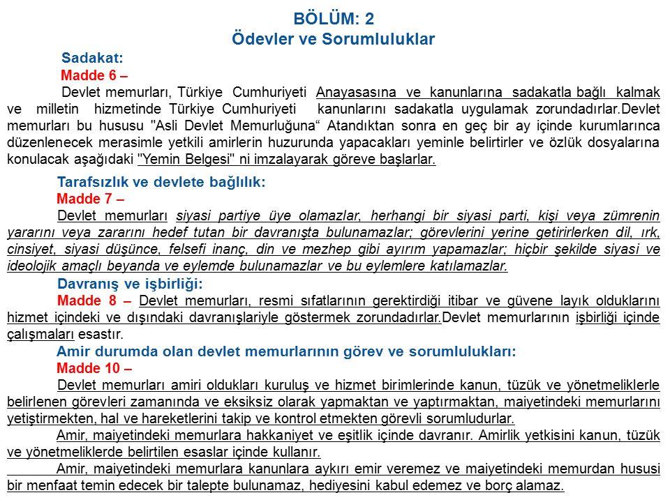 BÖLÜM: 2 Ödevler ve Sorumluluklar Sadakat: Madde 6 – Devlet memurları, Türkiye Cumhuriyeti Anayasasına ve kanunlarına sadakatla bağlı kalmak ve millet