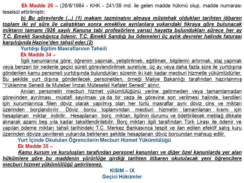 Ek Madde 26 – (26/6/1984 - KHK - 241/39 md. ile gelen madde hükmü olup, madde numarası teselsül ettirilmiştir; b) Bu görevlerde (...) (1) makam tazmin