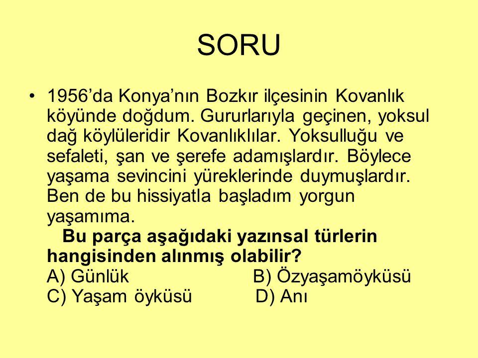 SORU 1956'da Konya'nın Bozkır ilçesinin Kovanlık köyünde doğdum. Gururlarıyla geçinen, yoksul dağ köylüleridir Kovanlıklılar. Yoksulluğu ve sefaleti,