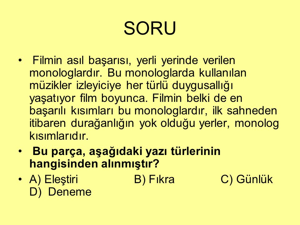 SORU Filmin asıl başarısı, yerli yerinde verilen monologlardır. Bu monologlarda kullanılan müzikler izleyiciye her türlü duygusallığı yaşatıyor film