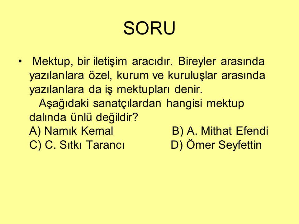 SORU Mektup, bir iletişim aracıdır. Bireyler arasında yazılanlara özel, kurum ve kuruluşlar arasında yazılanlara da iş mektupları denir. Aşağıdaki san