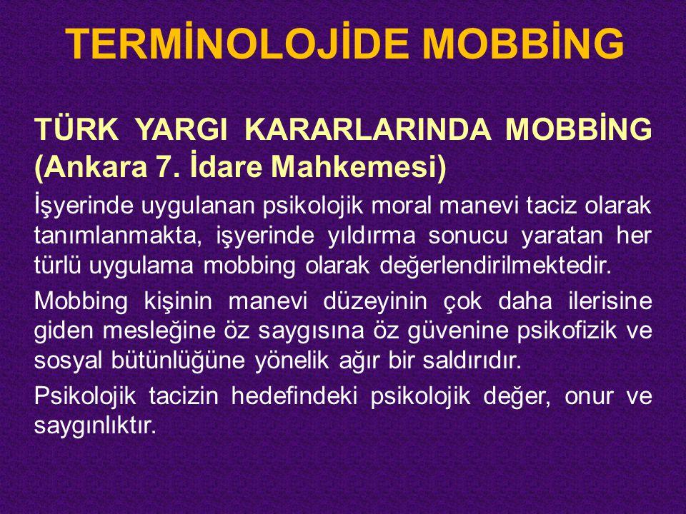TERMİNOLOJİDE MOBBİNG TÜRK YARGI KARARLARINDA MOBBİNG (Ankara 7. İdare Mahkemesi) İşyerinde uygulanan psikolojik moral manevi taciz olarak tanımlanmak