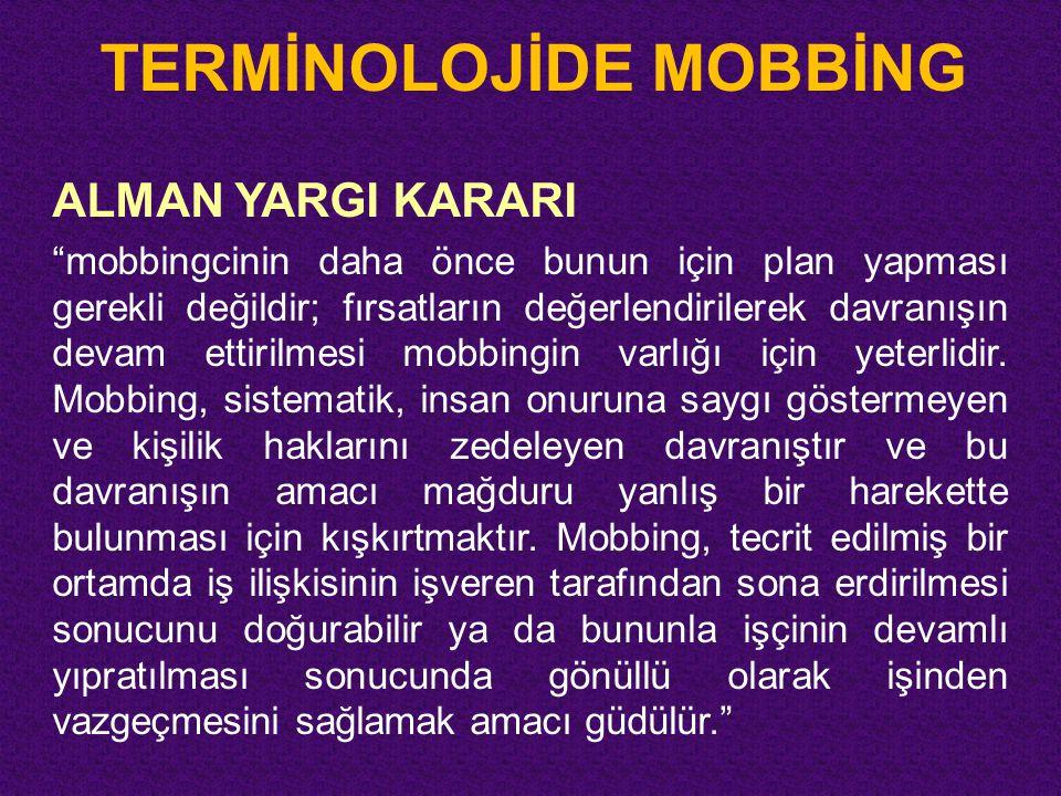 """TERMİNOLOJİDE MOBBİNG ALMAN YARGI KARARI """"mobbingcinin daha önce bunun için plan yapması gerekli değildir; fırsatların değerlendirilerek davranışın de"""