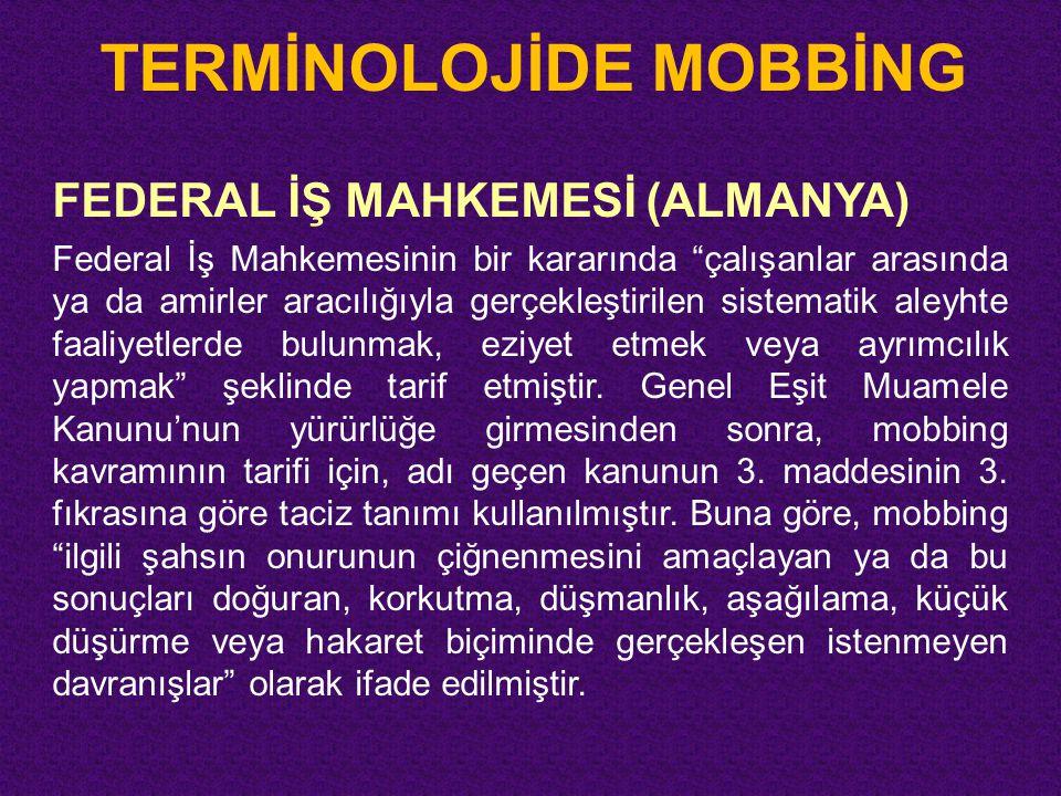 """TERMİNOLOJİDE MOBBİNG FEDERAL İŞ MAHKEMESİ (ALMANYA) Federal İş Mahkemesinin bir kararında """"çalışanlar arasında ya da amirler aracılığıyla gerçekleşti"""
