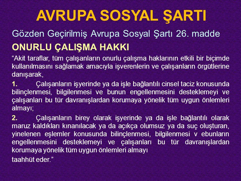 """AVRUPA SOSYAL ŞARTI Gözden Geçirilmiş Avrupa Sosyal Şartı 26. madde ONURLU ÇALIŞMA HAKKI """"Akit taraflar, tüm çalışanların onurlu çalışma haklarının et"""