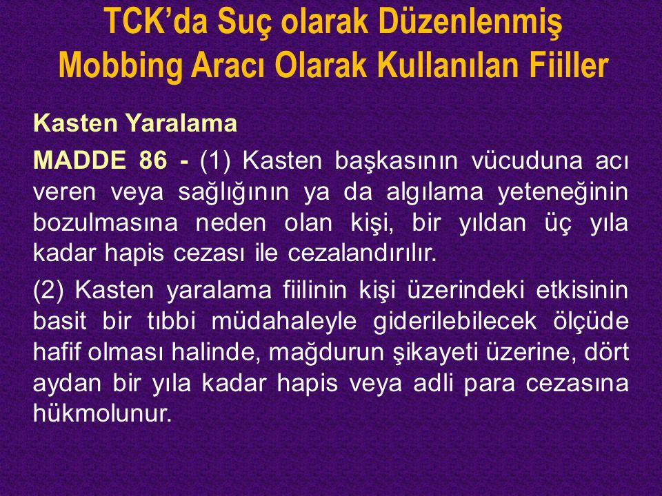 TCK'da Suç olarak Düzenlenmiş Mobbing Aracı Olarak Kullanılan Fiiller Kasten Yaralama MADDE 86 - (1) Kasten başkasının vücuduna acı veren veya sağlığı