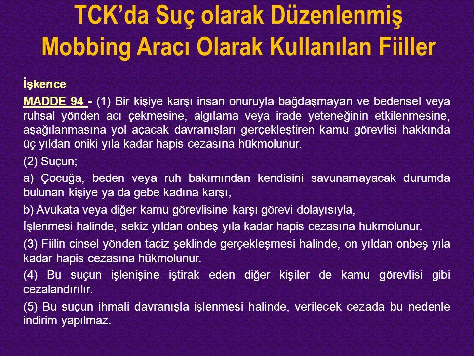 TCK'da Suç olarak Düzenlenmiş Mobbing Aracı Olarak Kullanılan Fiiller İşkence MADDE 94 - (1) Bir kişiye karşı insan onuruyla bağdaşmayan ve bedensel v