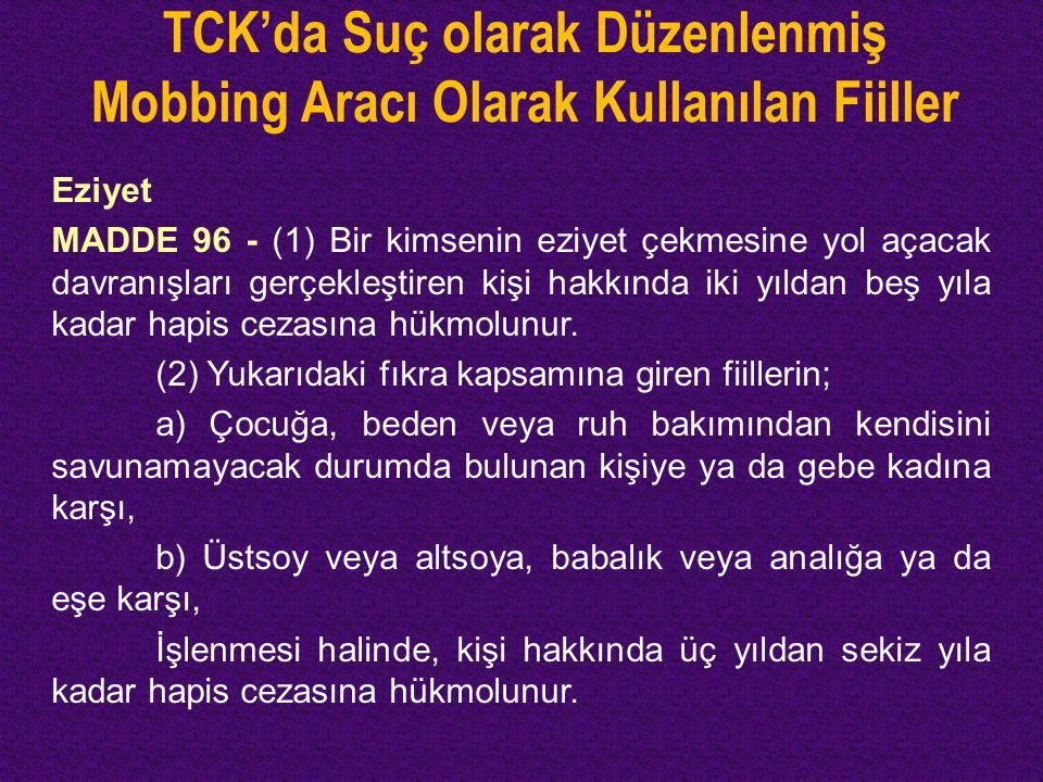 TCK'da Suç olarak Düzenlenmiş Mobbing Aracı Olarak Kullanılan Fiiller Eziyet MADDE 96 - (1) Bir kimsenin eziyet çekmesine yol açacak davranışları gerç