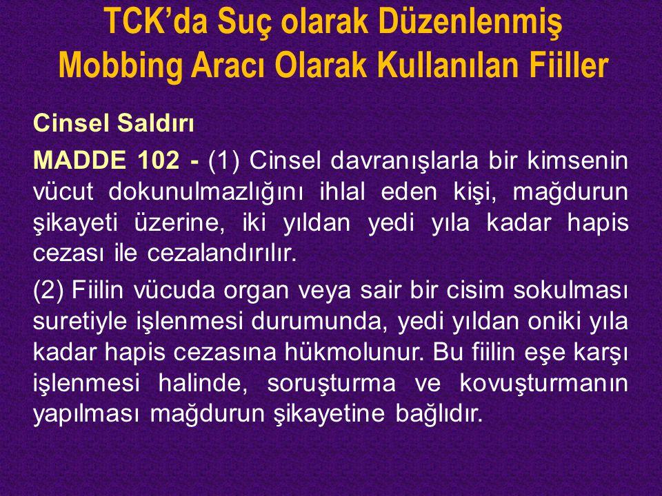 TCK'da Suç olarak Düzenlenmiş Mobbing Aracı Olarak Kullanılan Fiiller Cinsel Saldırı MADDE 102 - (1) Cinsel davranışlarla bir kimsenin vücut dokunulma