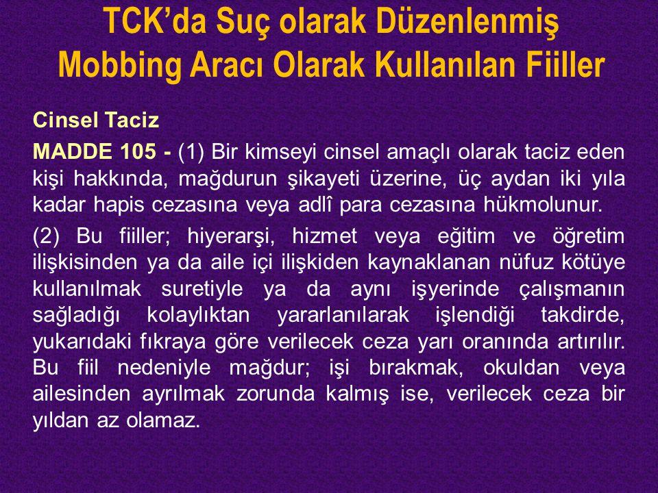 TCK'da Suç olarak Düzenlenmiş Mobbing Aracı Olarak Kullanılan Fiiller Cinsel Taciz MADDE 105 - (1) Bir kimseyi cinsel amaçlı olarak taciz eden kişi ha