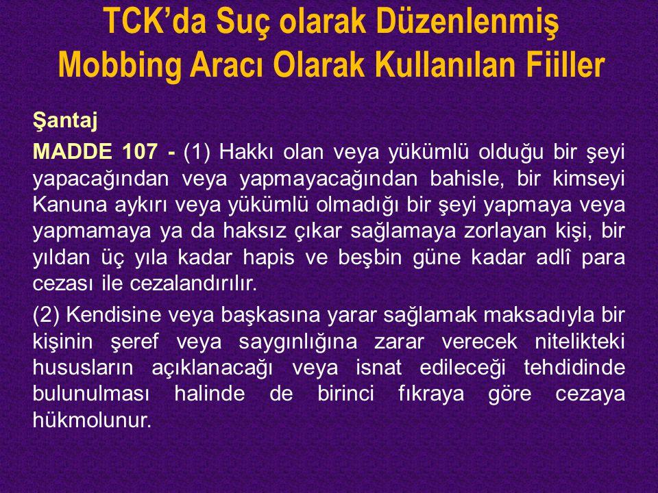 TCK'da Suç olarak Düzenlenmiş Mobbing Aracı Olarak Kullanılan Fiiller Şantaj MADDE 107 - (1) Hakkı olan veya yükümlü olduğu bir şeyi yapacağından veya