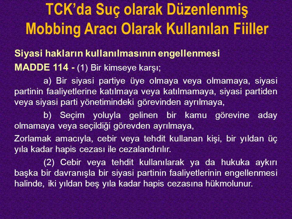 TCK'da Suç olarak Düzenlenmiş Mobbing Aracı Olarak Kullanılan Fiiller Siyasi hakların kullanılmasının engellenmesi MADDE 114 - (1) Bir kimseye karşı;