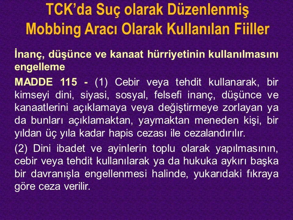 TCK'da Suç olarak Düzenlenmiş Mobbing Aracı Olarak Kullanılan Fiiller İnanç, düşünce ve kanaat hürriyetinin kullanılmasını engelleme MADDE 115 - (1) C