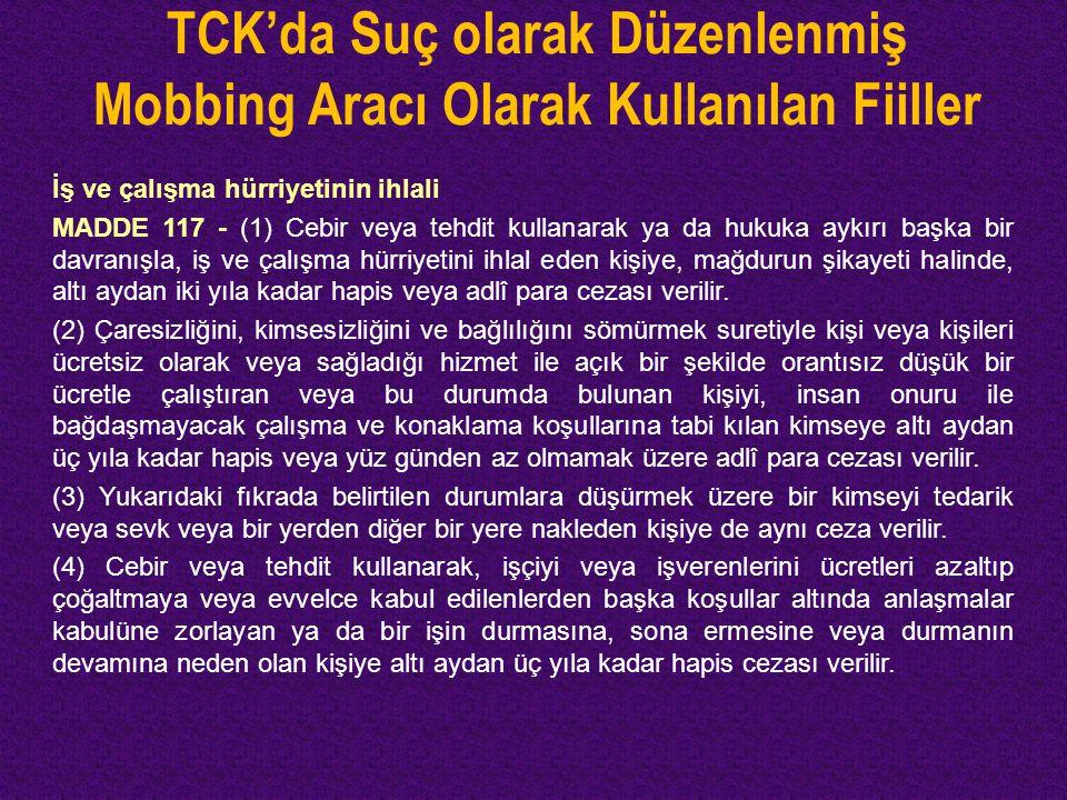 TCK'da Suç olarak Düzenlenmiş Mobbing Aracı Olarak Kullanılan Fiiller İş ve çalışma hürriyetinin ihlali MADDE 117 - (1) Cebir veya tehdit kullanarak y