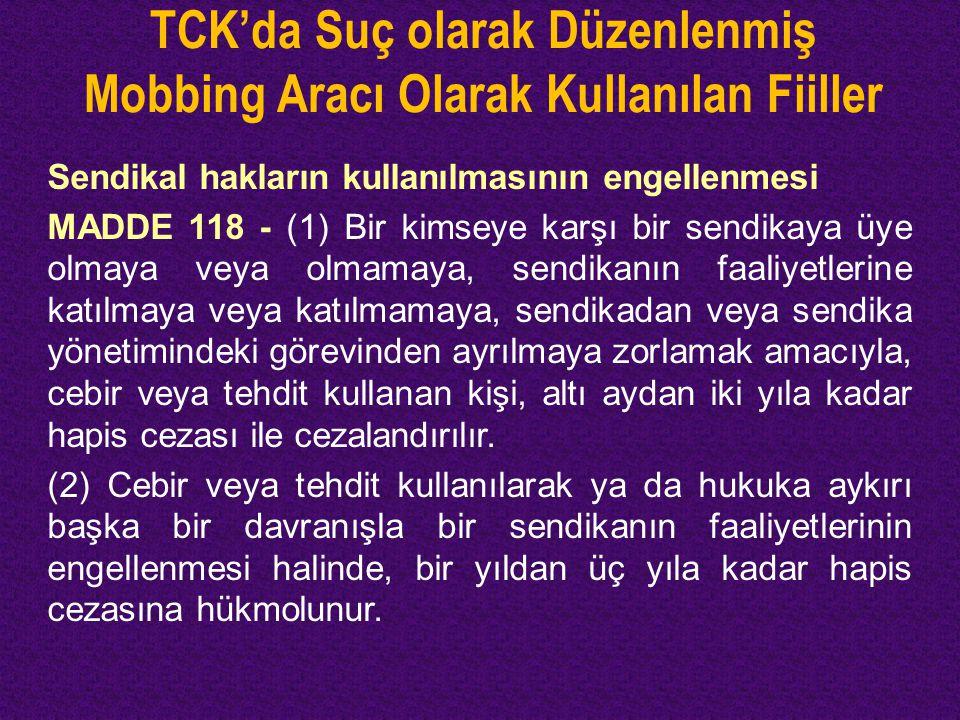 TCK'da Suç olarak Düzenlenmiş Mobbing Aracı Olarak Kullanılan Fiiller Sendikal hakların kullanılmasının engellenmesi MADDE 118 - (1) Bir kimseye karşı