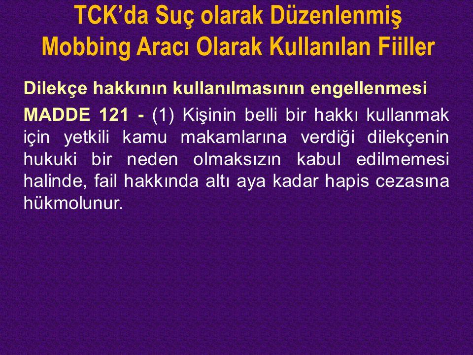TCK'da Suç olarak Düzenlenmiş Mobbing Aracı Olarak Kullanılan Fiiller Dilekçe hakkının kullanılmasının engellenmesi MADDE 121 - (1) Kişinin belli bir