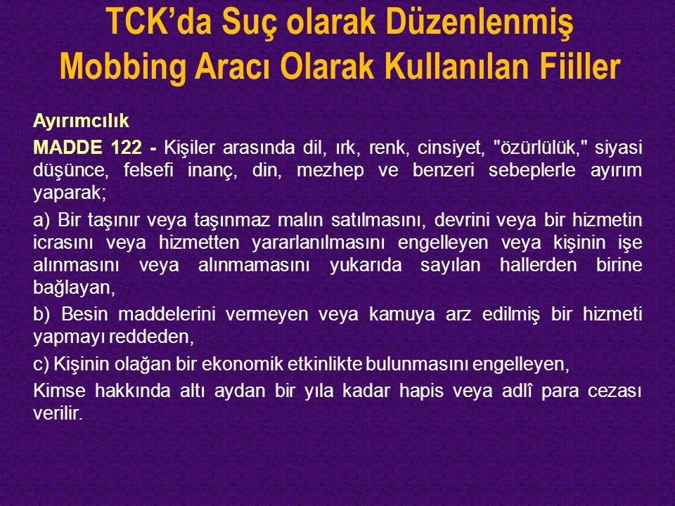TCK'da Suç olarak Düzenlenmiş Mobbing Aracı Olarak Kullanılan Fiiller Ayırımcılık MADDE 122 - Kişiler arasında dil, ırk, renk, cinsiyet,