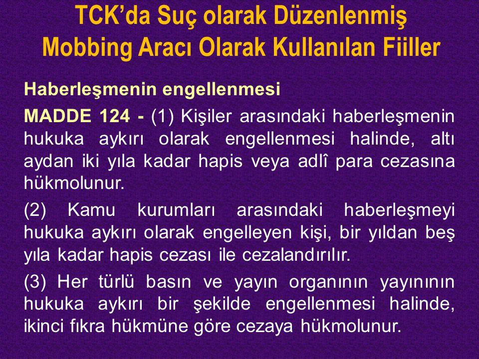 TCK'da Suç olarak Düzenlenmiş Mobbing Aracı Olarak Kullanılan Fiiller Haberleşmenin engellenmesi MADDE 124 - (1) Kişiler arasındaki haberleşmenin huku