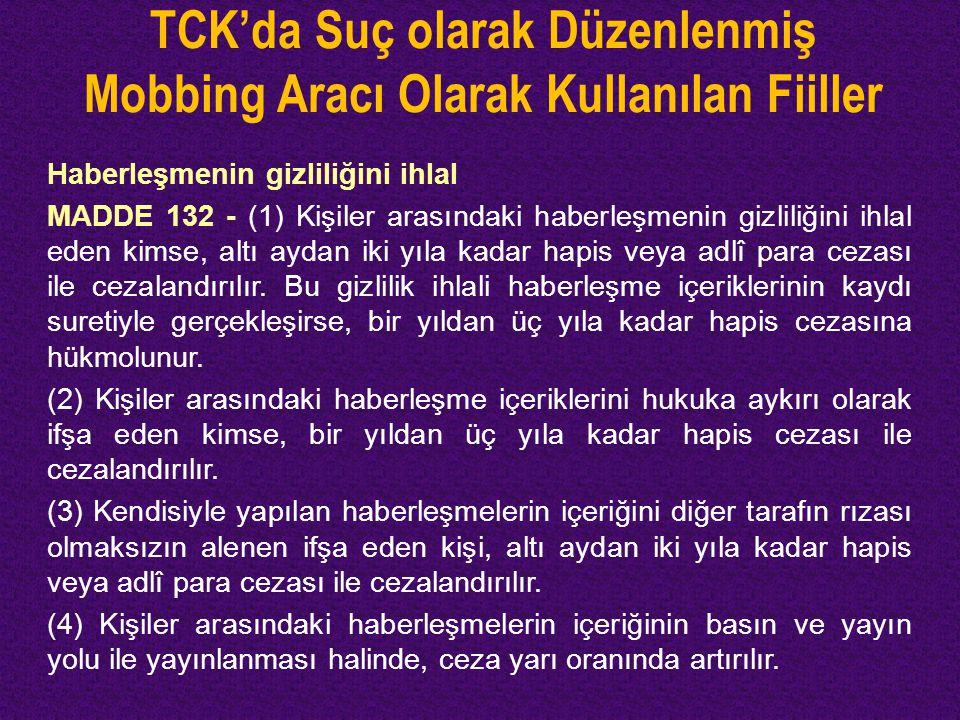 TCK'da Suç olarak Düzenlenmiş Mobbing Aracı Olarak Kullanılan Fiiller Haberleşmenin gizliliğini ihlal MADDE 132 - (1) Kişiler arasındaki haberleşmenin