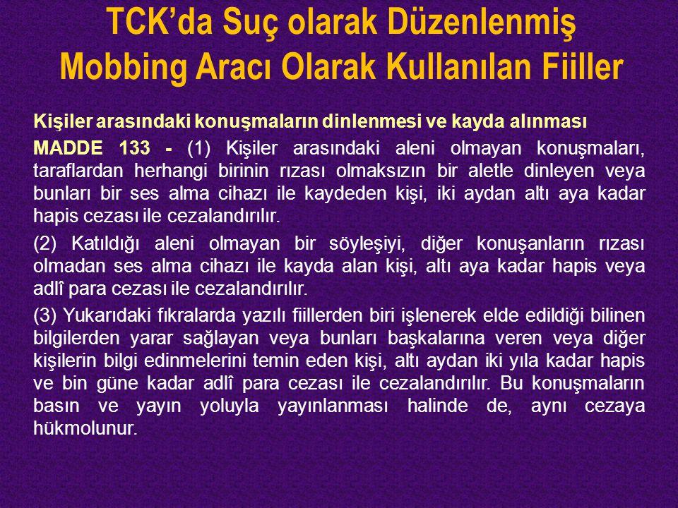 TCK'da Suç olarak Düzenlenmiş Mobbing Aracı Olarak Kullanılan Fiiller Kişiler arasındaki konuşmaların dinlenmesi ve kayda alınması MADDE 133 - (1) Kiş