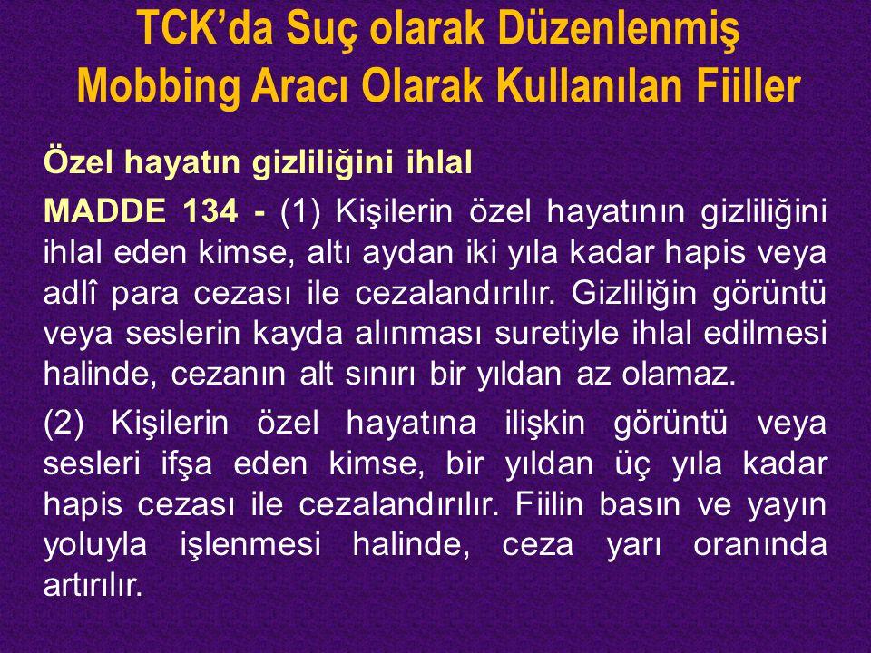 TCK'da Suç olarak Düzenlenmiş Mobbing Aracı Olarak Kullanılan Fiiller Özel hayatın gizliliğini ihlal MADDE 134 - (1) Kişilerin özel hayatının gizliliğ