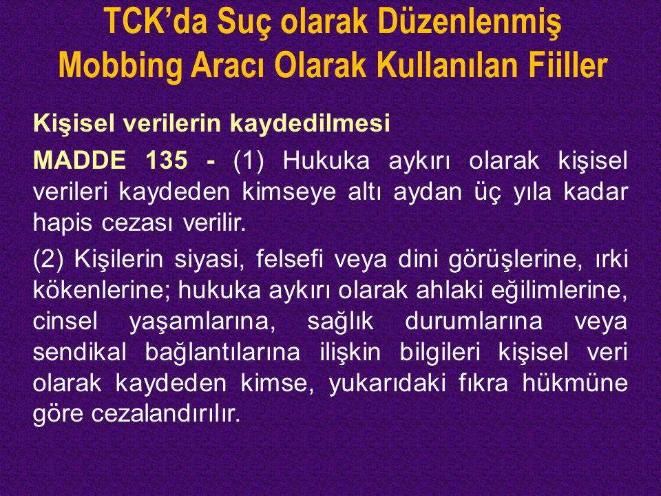 TCK'da Suç olarak Düzenlenmiş Mobbing Aracı Olarak Kullanılan Fiiller Kişisel verilerin kaydedilmesi MADDE 135 - (1) Hukuka aykırı olarak kişisel veri