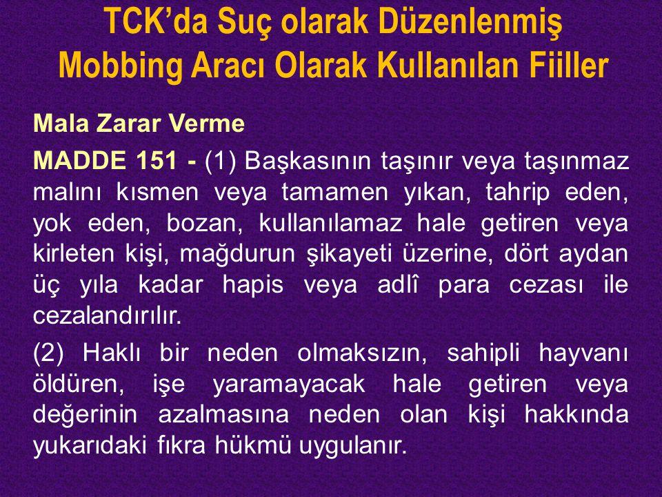 TCK'da Suç olarak Düzenlenmiş Mobbing Aracı Olarak Kullanılan Fiiller Mala Zarar Verme MADDE 151 - (1) Başkasının taşınır veya taşınmaz malını kısmen