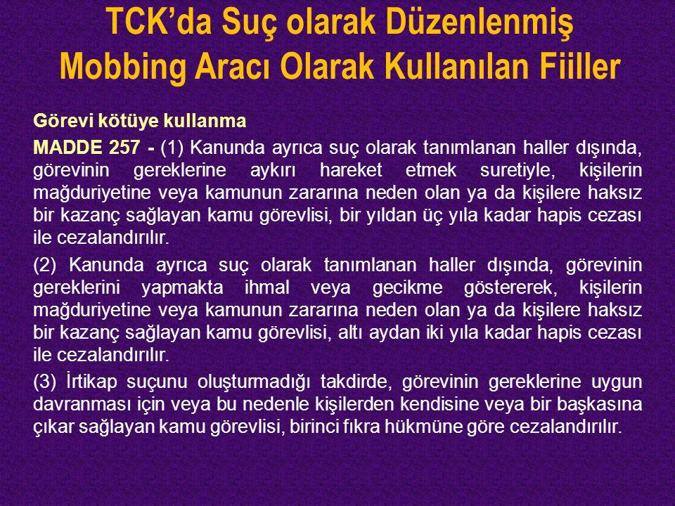 TCK'da Suç olarak Düzenlenmiş Mobbing Aracı Olarak Kullanılan Fiiller Görevi kötüye kullanma MADDE 257 - (1) Kanunda ayrıca suç olarak tanımlanan hall