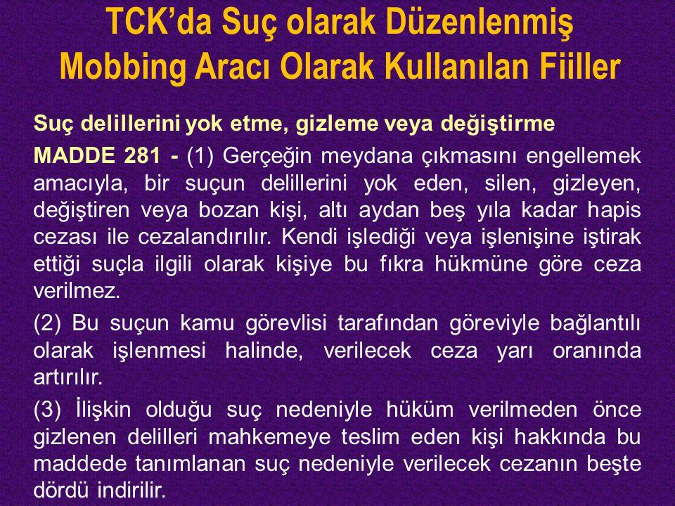TCK'da Suç olarak Düzenlenmiş Mobbing Aracı Olarak Kullanılan Fiiller Suç delillerini yok etme, gizleme veya değiştirme MADDE 281 - (1) Gerçeğin meyda
