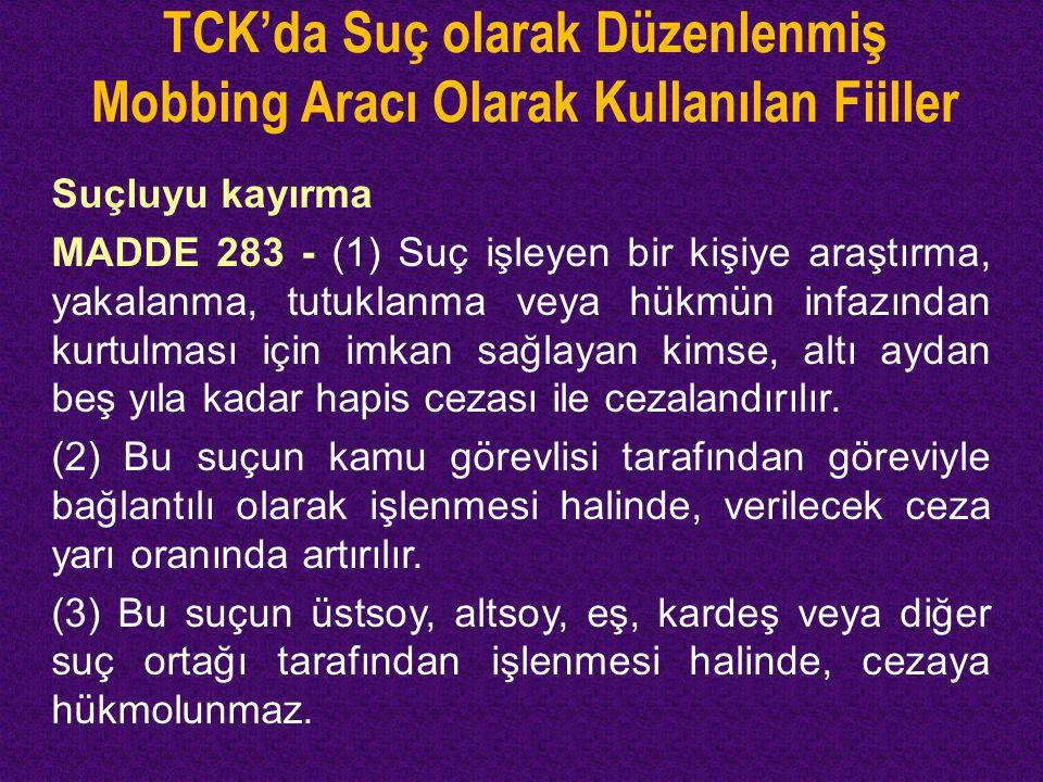 TCK'da Suç olarak Düzenlenmiş Mobbing Aracı Olarak Kullanılan Fiiller Suçluyu kayırma MADDE 283 - (1) Suç işleyen bir kişiye araştırma, yakalanma, tut