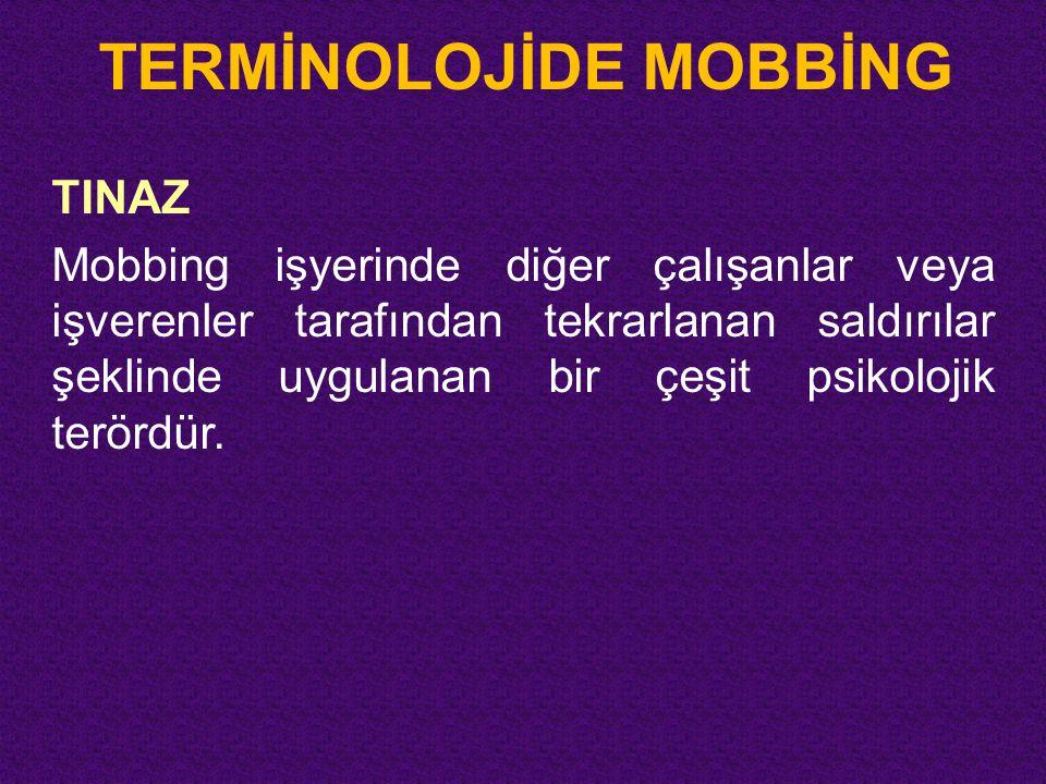 TERMİNOLOJİDE MOBBİNG TINAZ Mobbing işyerinde diğer çalışanlar veya işverenler tarafından tekrarlanan saldırılar şeklinde uygulanan bir çeşit psikoloj