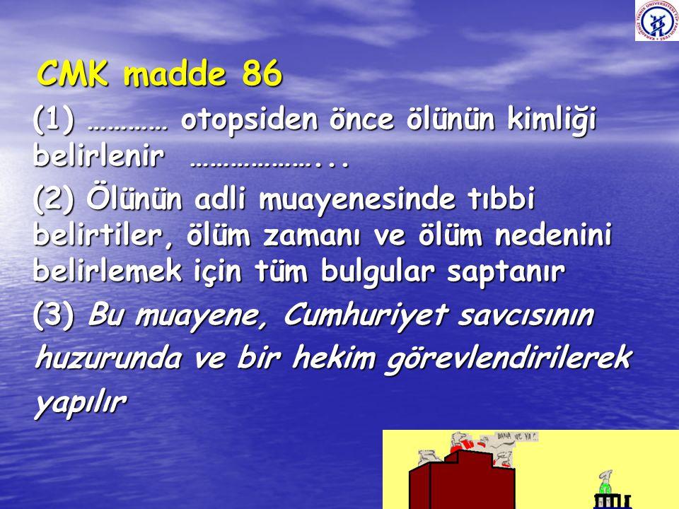 CMK madde 86 CMK madde 86 (1) ………… otopsiden önce ölünün kimliği belirlenir ………………...