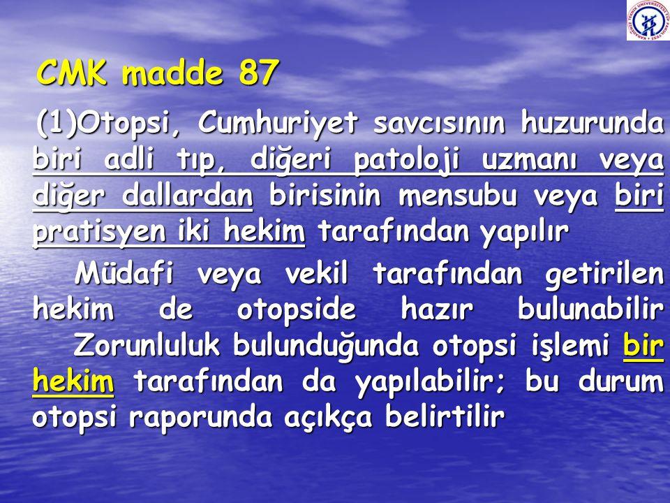 CMK madde 86 CMK madde 86 (1) ………… otopsiden önce ölünün kimliği belirlenir ………………... (2) Ölünün adli muayenesinde tıbbi belirtiler, ölüm zamanı ve öl