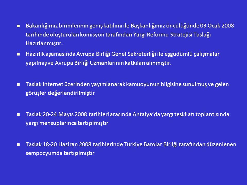 Bakanlığımız birimlerinin geniş katılımı ile Başkanlığımız öncülüğünde 03 Ocak 2008 tarihinde oluşturulan komisyon tarafından Yargı Reformu Stratejisi