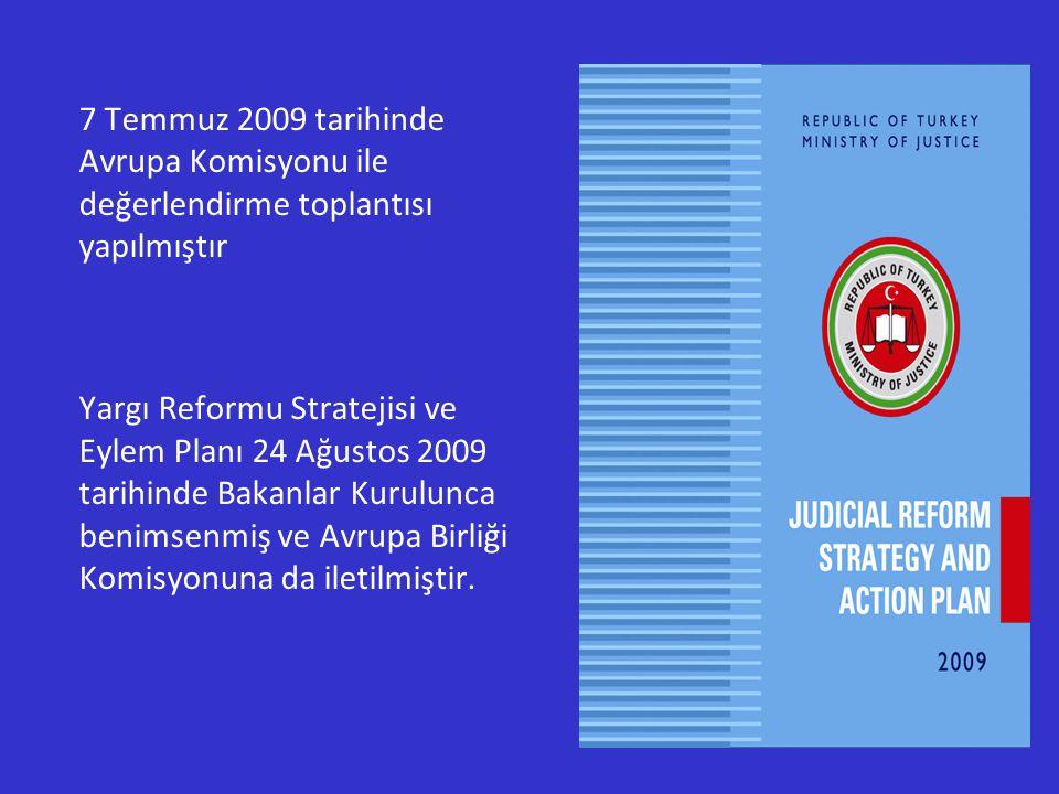 7 Temmuz 2009 tarihinde Avrupa Komisyonu ile değerlendirme toplantısı yapılmıştır Yargı Reformu Stratejisi ve Eylem Planı 24 Ağustos 2009 tarihinde Bakanlar Kurulunca benimsenmiş ve Avrupa Birliği Komisyonuna da iletilmiştir.