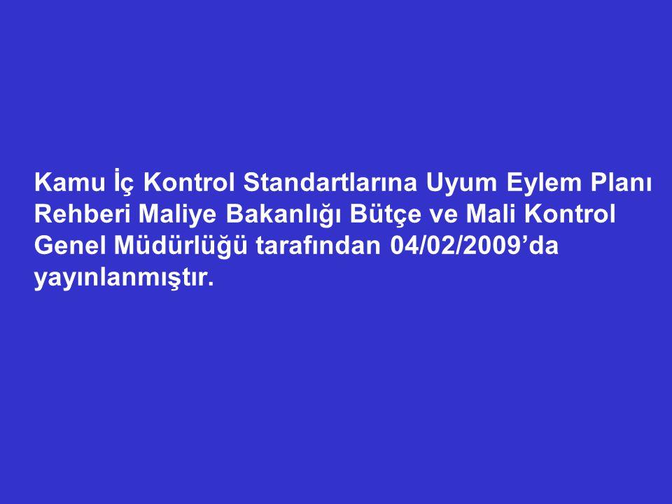 Kamu İç Kontrol Standartlarına Uyum Eylem Planı Rehberi Maliye Bakanlığı Bütçe ve Mali Kontrol Genel Müdürlüğü tarafından 04/02/2009'da yayınlanmıştır