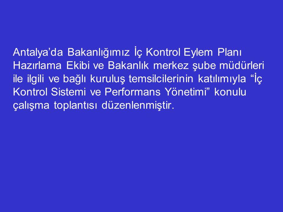 Antalya'da Bakanlığımız İç Kontrol Eylem Planı Hazırlama Ekibi ve Bakanlık merkez şube müdürleri ile ilgili ve bağlı kuruluş temsilcilerinin katılımıy