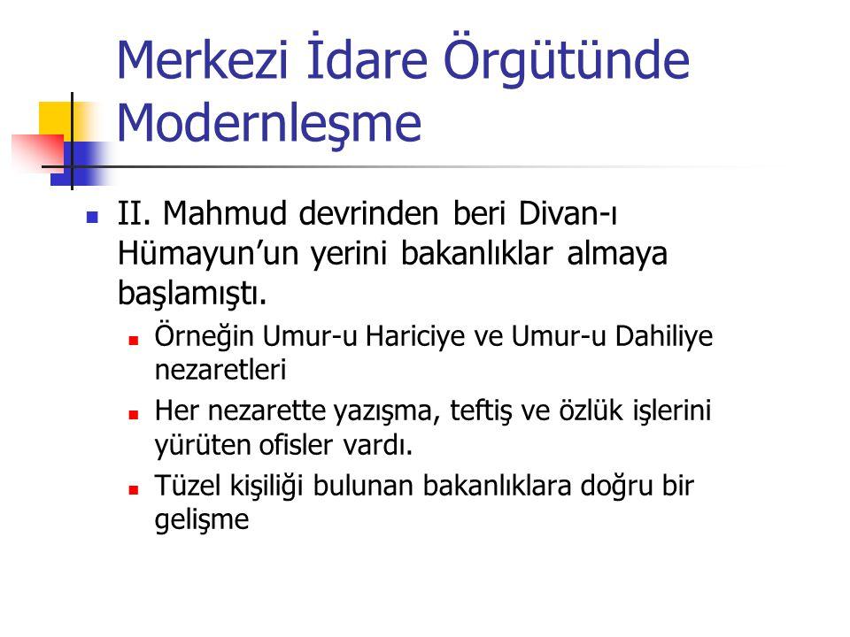 Merkezi İdare Örgütünde Modernleşme II. Mahmud devrinden beri Divan-ı Hümayun'un yerini bakanlıklar almaya başlamıştı. Örneğin Umur-u Hariciye ve Umur