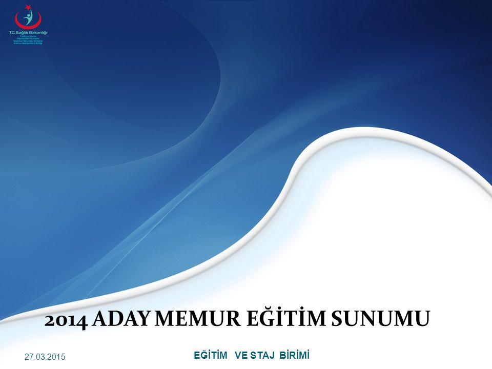 EĞİTİM VE STAJ BİRİMİ 2014 ADAY MEMUR EĞİTİM SUNUMU 27.03.2015