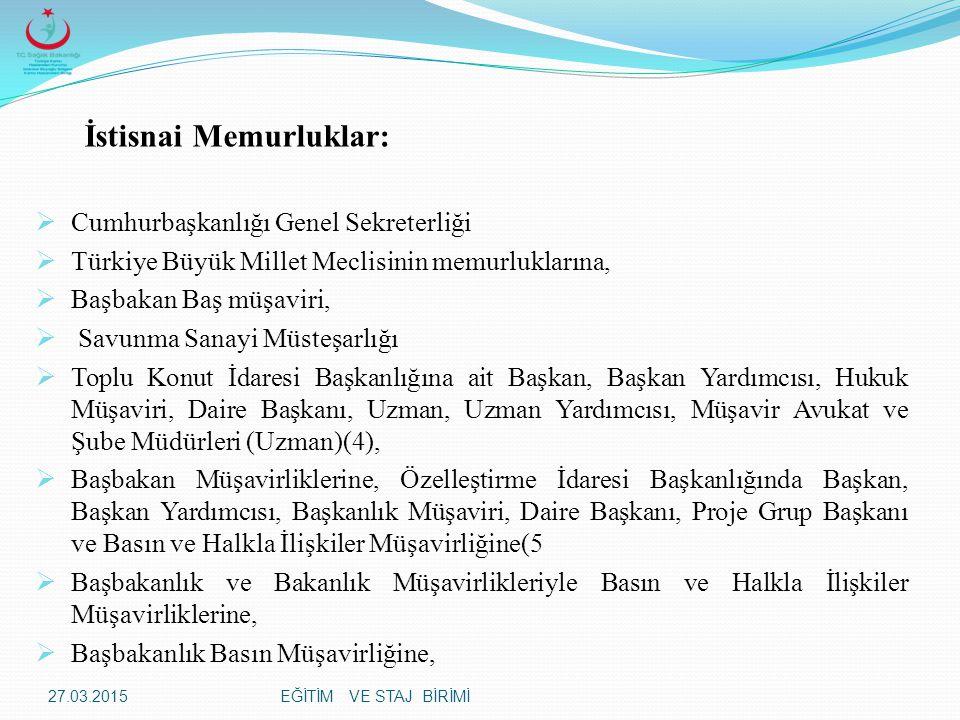 EĞİTİM VE STAJ BİRİMİ İstisnai Memurluklar:  Cumhurbaşkanlığı Genel Sekreterliği  Türkiye Büyük Millet Meclisinin memurluklarına,  Başbakan Baş müşaviri,  Savunma Sanayi Müsteşarlığı  Toplu Konut İdaresi Başkanlığına ait Başkan, Başkan Yardımcısı, Hukuk Müşaviri, Daire Başkanı, Uzman, Uzman Yardımcısı, Müşavir Avukat ve Şube Müdürleri (Uzman)(4),  Başbakan Müşavirliklerine, Özelleştirme İdaresi Başkanlığında Başkan, Başkan Yardımcısı, Başkanlık Müşaviri, Daire Başkanı, Proje Grup Başkanı ve Basın ve Halkla İlişkiler Müşavirliğine(5  Başbakanlık ve Bakanlık Müşavirlikleriyle Basın ve Halkla İlişkiler Müşavirliklerine,  Başbakanlık Basın Müşavirliğine, 27.03.2015