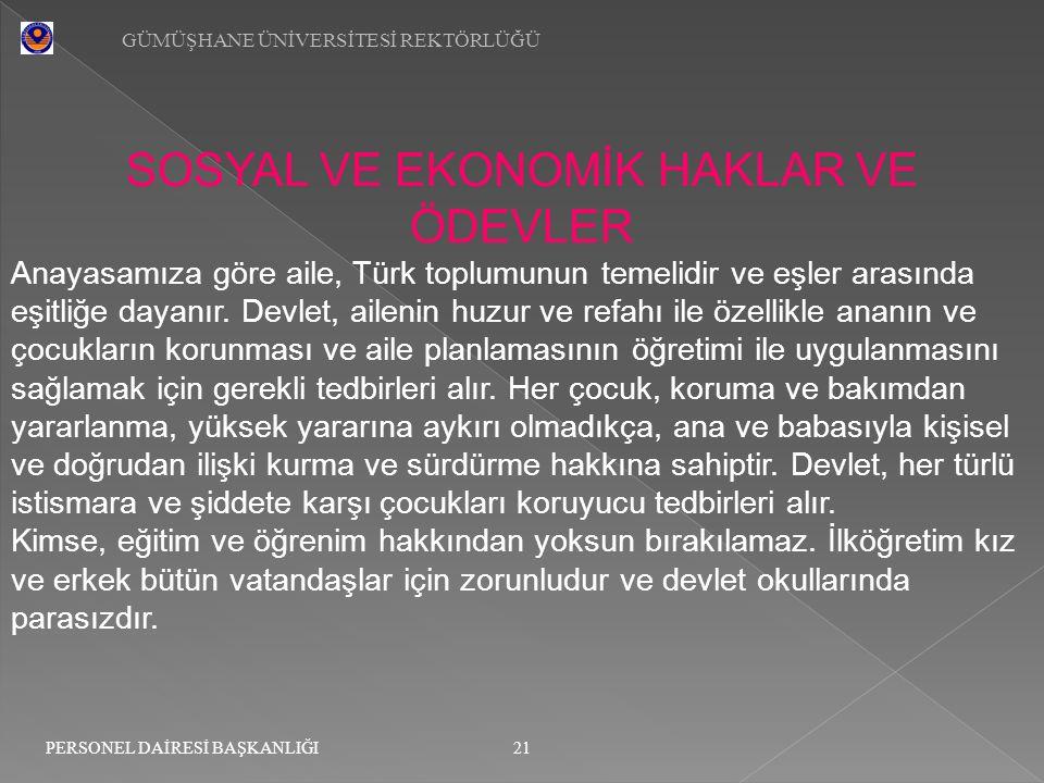 GÜMÜŞHANE ÜNİVERSİTESİ REKTÖRLÜĞÜ 21 PERSONEL DAİRESİ BAŞKANLIĞI SOSYAL VE EKONOMİK HAKLAR VE ÖDEVLER Anayasamıza göre aile, Türk toplumunun temelidir