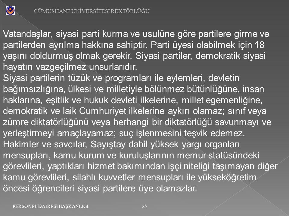 GÜMÜŞHANE ÜNİVERSİTESİ REKTÖRLÜĞÜ 25 PERSONEL DAİRESİ BAŞKANLIĞI Vatandaşlar, siyasi parti kurma ve usulüne göre partilere girme ve partilerden ayrılm