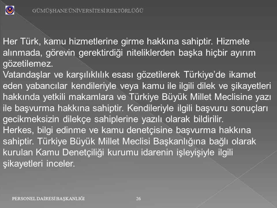GÜMÜŞHANE ÜNİVERSİTESİ REKTÖRLÜĞÜ 26 PERSONEL DAİRESİ BAŞKANLIĞI Her Türk, kamu hizmetlerine girme hakkına sahiptir. Hizmete alınmada, görevin gerekti