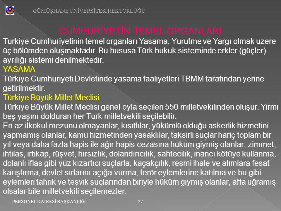 GÜMÜŞHANE ÜNİVERSİTESİ REKTÖRLÜĞÜ 27 PERSONEL DAİRESİ BAŞKANLIĞI CUMHURİYETİN TEMEL ORGANLARI Türkiye Cumhuriyetinin temel organları Yasama, Yürütme v